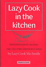 Lazy Cook in the Kitchen: Mouthwatering Recipes for the Time-pressured Cook (Laz