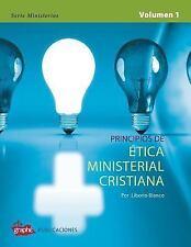 Principios de Etica Ministerial Cristiana - Volumen I by Liborio Blanco...