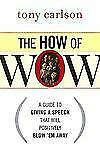 The How of WOW: A Guide to Giving a Speech That Will Positively Blow 'Em Away