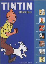 TINTIN Album-Jeux 1.  Moulinsart 2005. Cartonné. E0 NEUF avec le magnet
