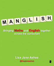 Manglish: Bringing Maths and English Together Across the Curriculum by Lisa...