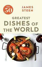 The 50 Greatest Dishes of the World by James Steen (Paperback, 2017)