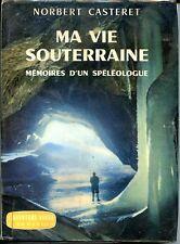 MA VIE SOUTERRAINE - Mémoires d'un spéléologue - N. Casteret 1961 - Spéléologie