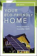 Your Eco-Friendly Home: Buying, Building, or Remodeling Green by Sid Davis