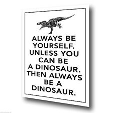 METAL SIGN WALL PLAQUE poster Always Be Yourself Unless You Can Be A Dinosaur..