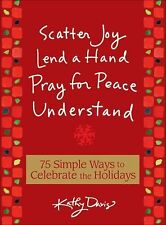 Scatter Joy Lend a Hand Pray for Peace Understand : 75 Simple Ways to...