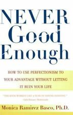 Never Good Enough : How to Use Perfectionism to Your Advantage Without Letting I