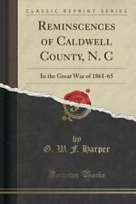 Reminscences of Caldwell County, N. C: In the Great War of 1861-65 (Classic Repr
