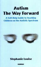 Autism, The Way Forward: A Self-Help Guide to Teaching Children on the Autistic
