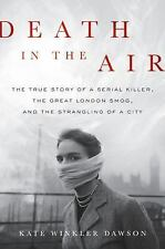 Death in the Air: The True Story of a Serial Killer, the Great London Smog, a...