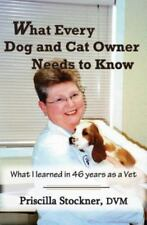 What Every Dog and Cat Owner Needs to Know: What I Learned in 46 Years as a Vet
