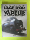 LIVRE / L AGE D OR DE LA TRACTION VAPEUR ... / ATLAS EDITIONS / 2005 / B12E2