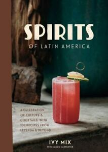 Spirits of Latin America :f Culture & Cocktails, with 100 Recipe SIGNED