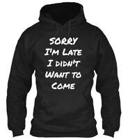 Unique Sorry Im Late I Didnt Want To Come - I'm Didn't Gildan Hoodie Sweatshirt