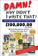 Damn! Why Didn't I Write That?: How Ordinary People Are Raking in $100,000.00...