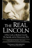 The Real Lincoln : A New Look at Abraham Lincoln, His Agenda, and an...