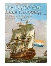 The Dutch East India Company: the History of the World's First Multinational...