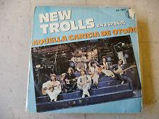 """NEW TROLLS""""AQUELA CARICIA DE OTONO-disco 45 giri HISPAVOX1979 IN SPAGNOLO"""""""