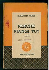 CLAUS ELISABETTA PERCHE' PIANGI, TU? GASTALDI 1954 ROMANTICA PRIMA EDIZIONE