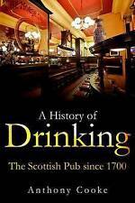 NEW A History of Drinking: The Scottish Pub since 1700 by Anthony Cooke