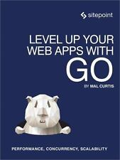 Level Up Your Web Apps with Go: Performance, Concurrency, Scalability (Paperback