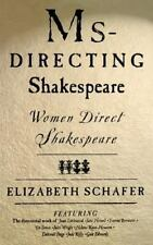 Ms-Directing Shakespeare: Women Direct Shakespeare: By Elizabeth Schafer