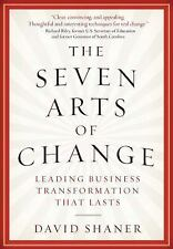 The Seven Arts of Change: Leading Business Transformation That Lasts by Shaner,