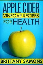 Apple Cider Vinegar Recipes for Health by Samons Brittany (2013, Book, Other)