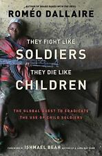 They Fight Like Soldiers, They Die Like Children: The Global Quest to Eradicate