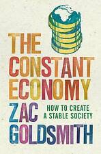 The Constant Economy: How to Build a Stable Society,Zac Goldsmith,New Book mon00