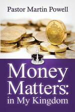 Money Matters in My Kingdom by Powell, Pastor Martin