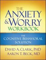 The Anxiety and Worry Workbook: The Cognitive Behavioral Solution (Paperback or