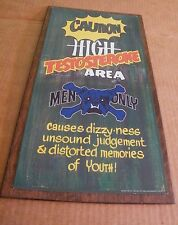"""9x17""""  High Testostrone Area Primitive Man Cave MEN ONLY WARNING wall decor sign"""