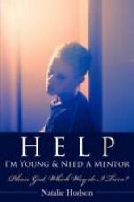 Help I'm Young and Need A Mentor : Please God Which Way do I Turn? by Natalie...