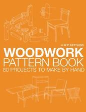 NEW - Woodwork Pattern Book: 80 Projects to Make By Hand