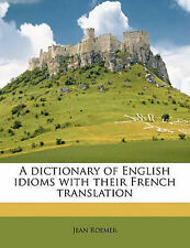 NEW A dictionary of English idioms with their French translation by Jean Roemer