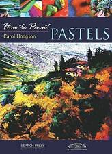 How to Paint Pastels, Carol Hodgson, New Book