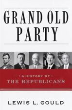 Grand Old Party : A History of the Republicans by Lewis L. Gould (2003,...