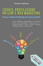 Cookie, Profilazione on-Line e Web Marketing : Privacy e Digital Marketing:...