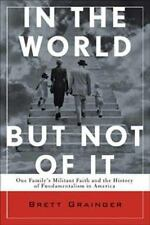 In the World but Not of It: One Family's Militant Faith and the History of Funda