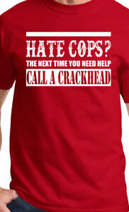 Hate Cops?  Next time call a crackhead t shirt tee Funny Police