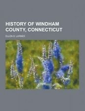 NEW History of Windham County, Connecticut by Ellen D. Larned