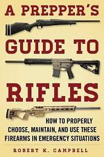A Prepper's Guide to Rifles : How to Properly Choose, Maintain, and Use These...