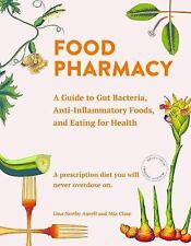 Food Pharmacy: A Guide to Gut Bacteria, Anti-Inflammatory Foods, and Eating for