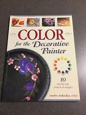 Color For The Decorative Painter 10 Step-by-Step Projects In Acrylics Paperback