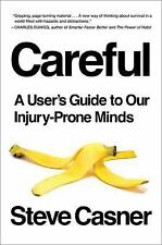 Careful: A User's Guide to Our Injury-Prone Minds by Casner, Steve in Used - Li