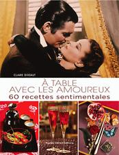 A table avec les amoureux - 60 recettes sentimentales (Relié) NEUF SOUS FILM