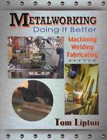 Metalworking: Doing It Better-Machining, Welding, Fabricating Book~NEW! scta