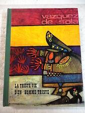 La Triste Vie D´un Homme Triste,Vazquez de Sola,Ed.Azur 1968,(FRANCES)