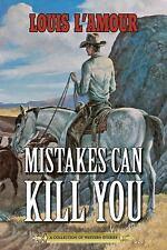 Mistakes Can Kill You: A Collection of Western Stories by Louis L'Amour
